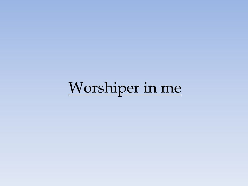 Worshiper in me 12 12