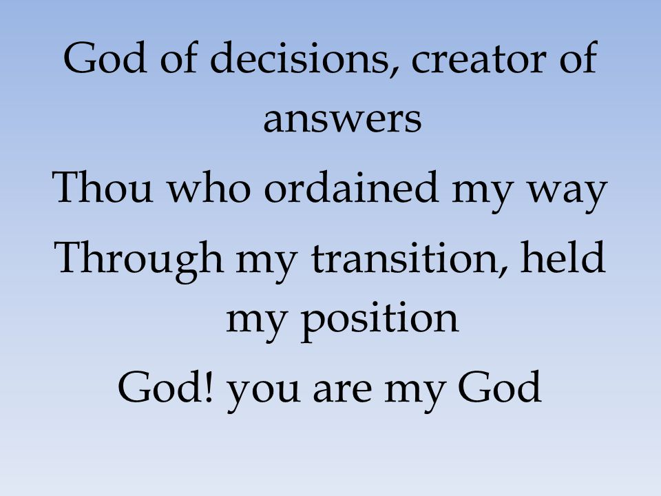 God of decisions, creator of answers Thou who ordained my way