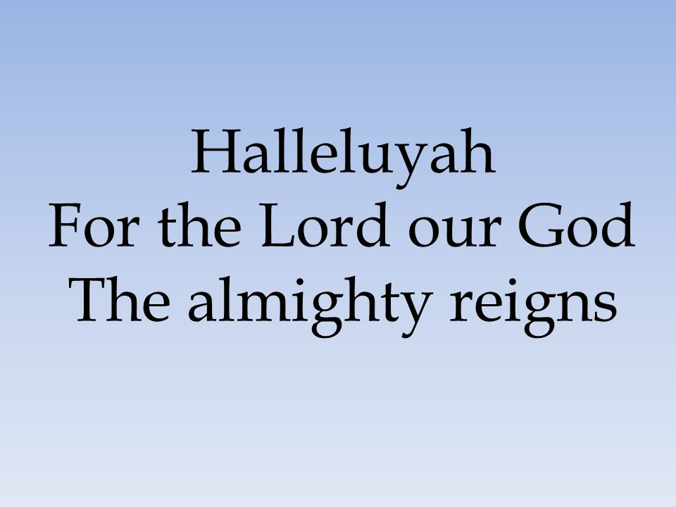 For the Lord our God The almighty reigns