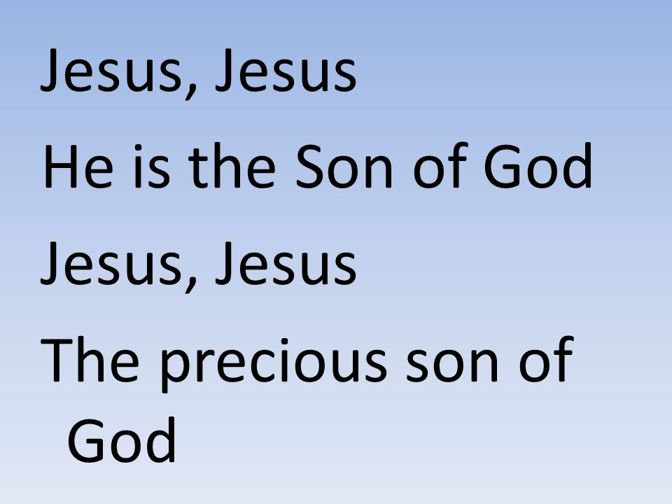Jesus, Jesus He is the Son of God The precious son of God