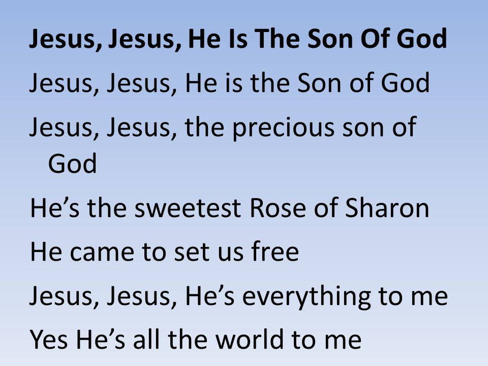 Jesus, Jesus, He Is The Son Of God
