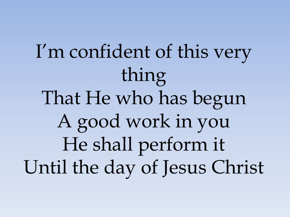 I'm confident of this very thing That He who has begun