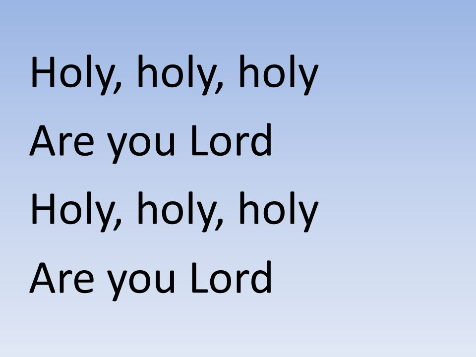 Holy, holy, holy Are you Lord
