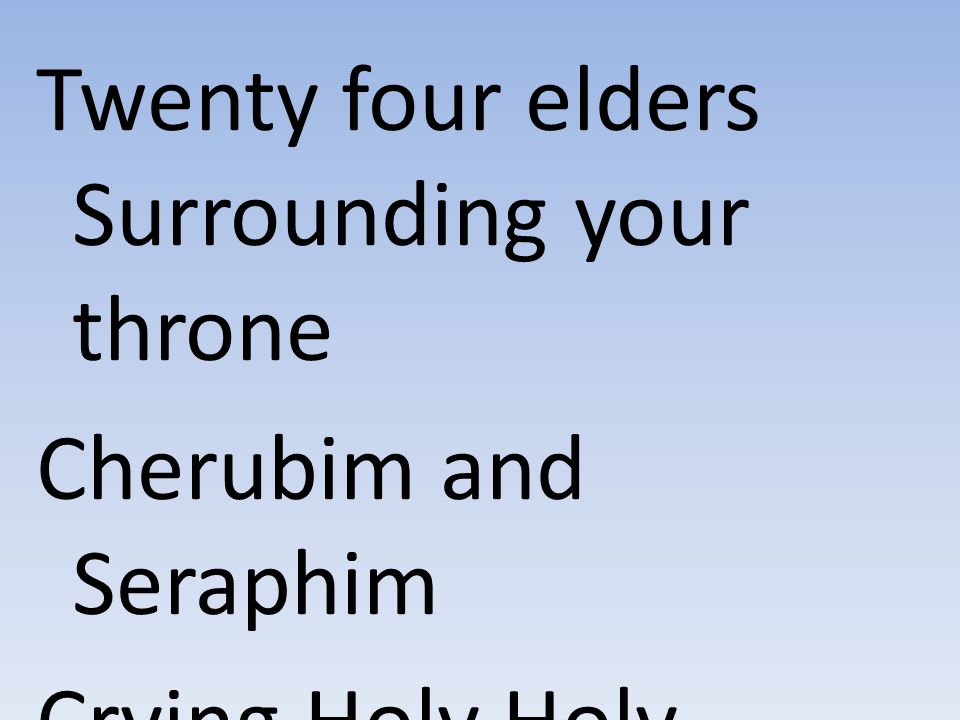 Twenty four elders Surrounding your throne