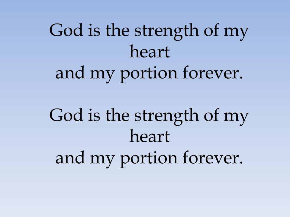 God is the strength of my heart and my portion forever