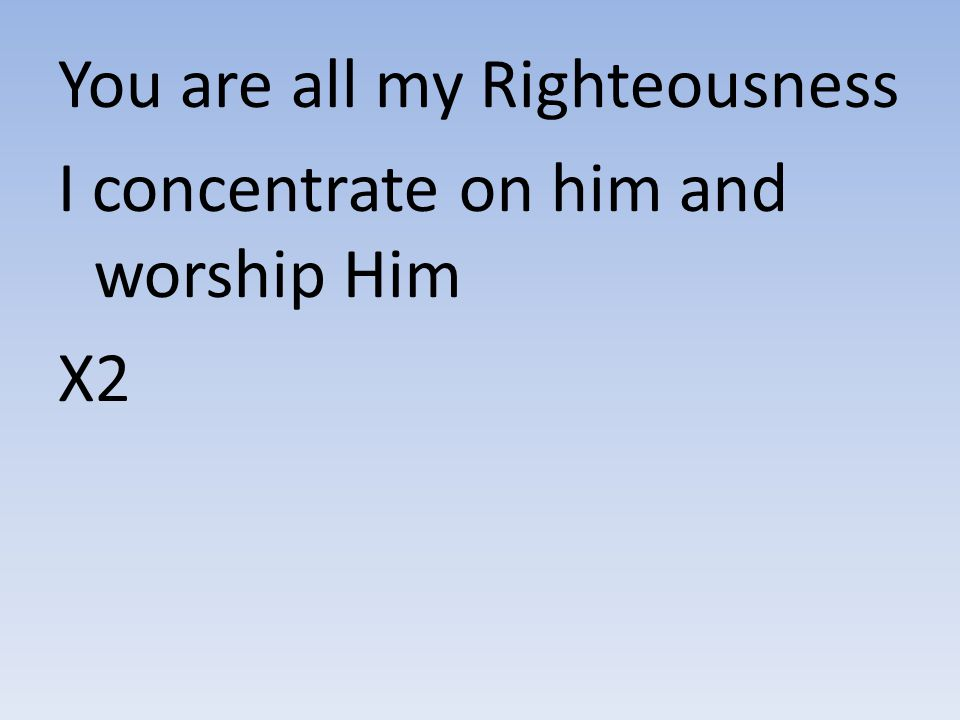 You are all my Righteousness