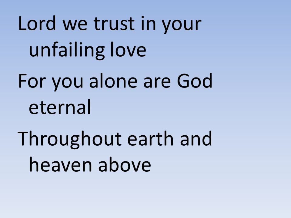 Lord we trust in your unfailing love