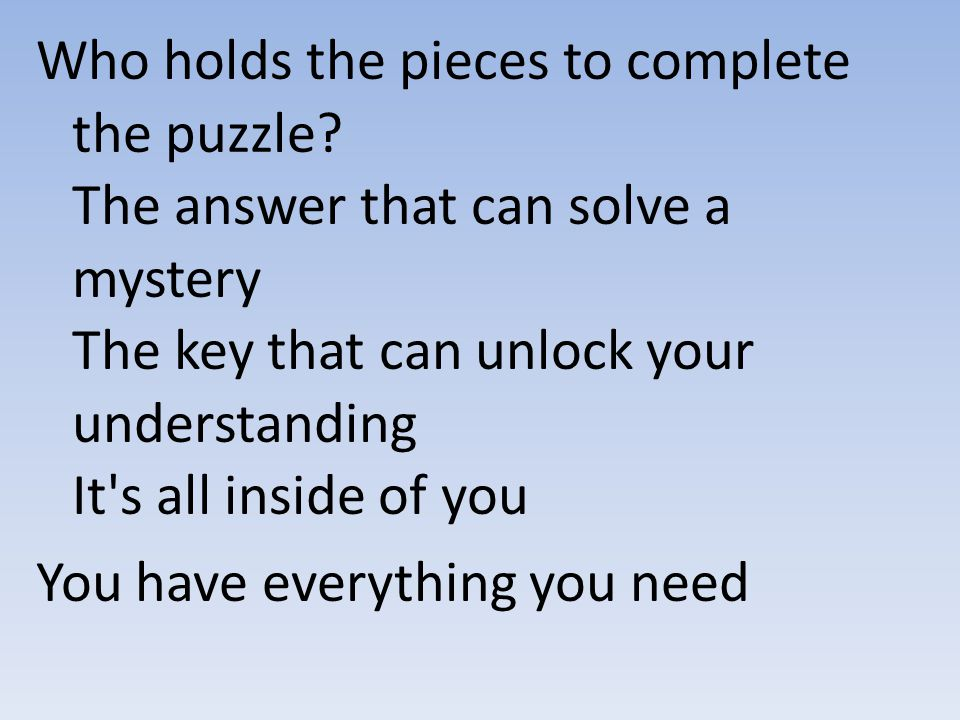 Who holds the pieces to complete the puzzle