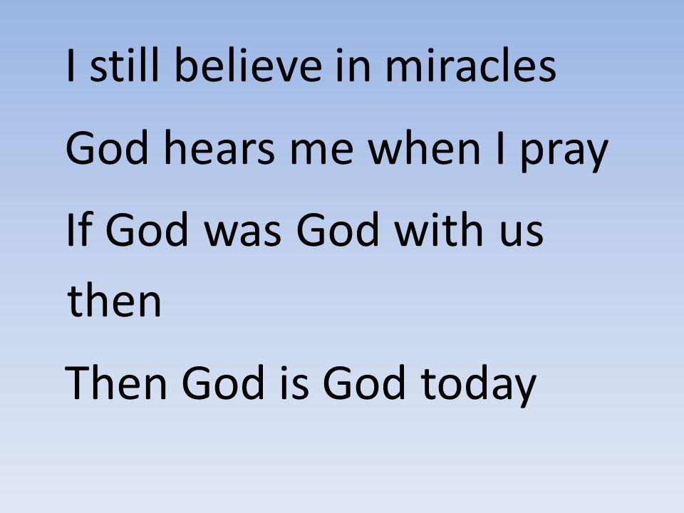I still believe in miracles