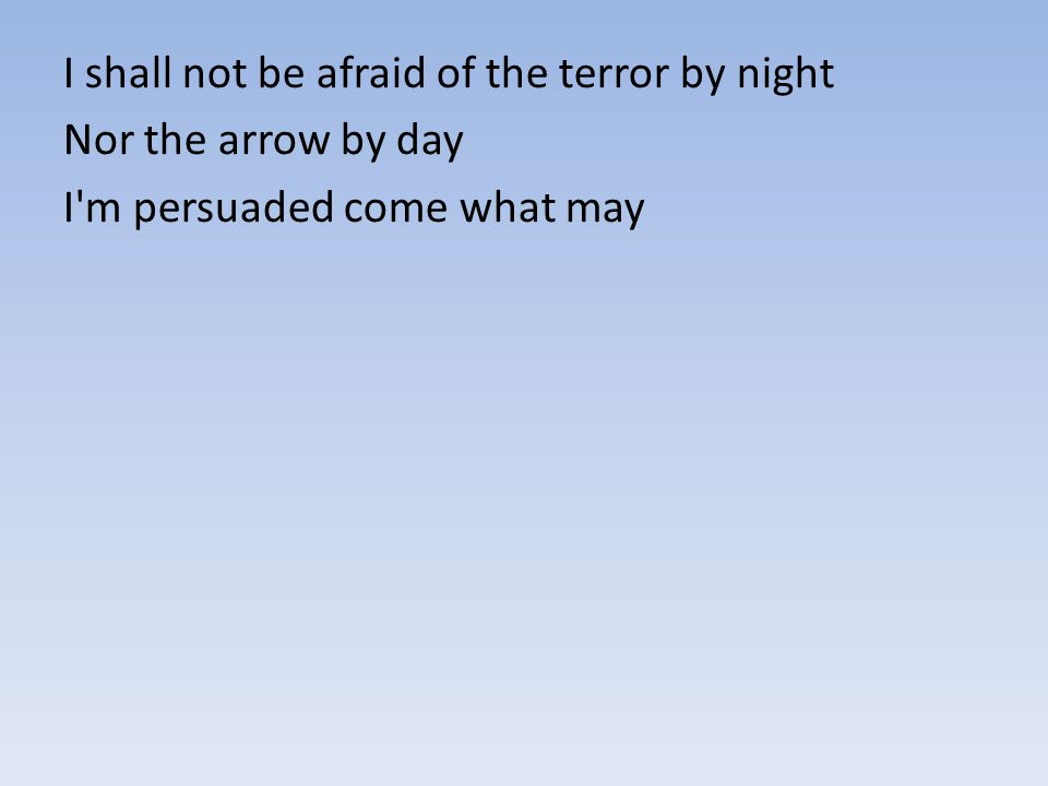 I shall not be afraid of the terror by night