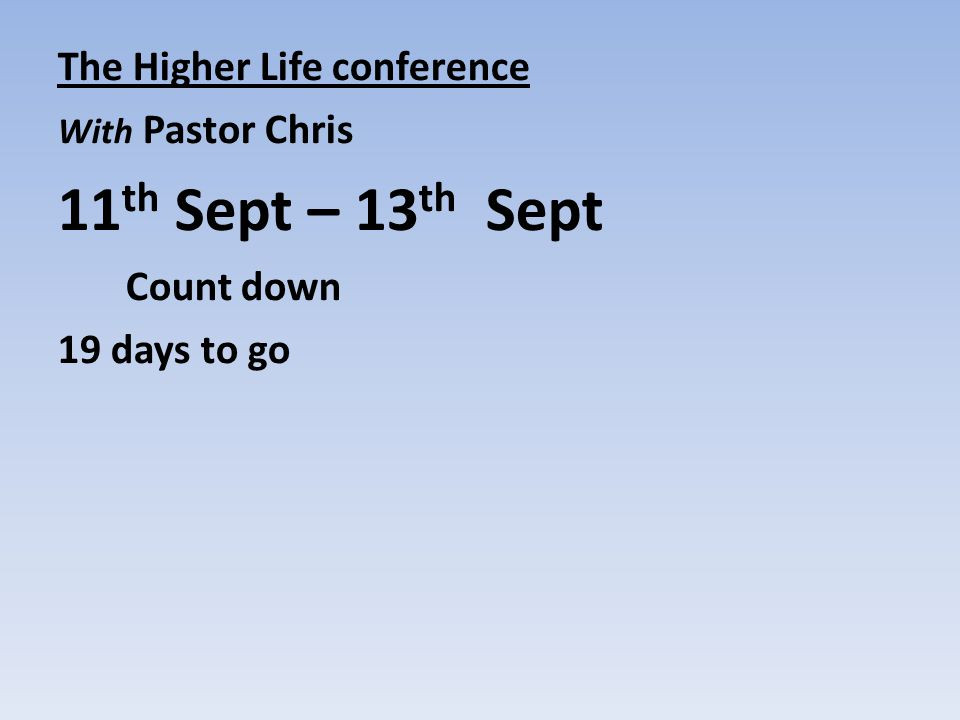 11th Sept – 13th Sept The Higher Life conference Count down