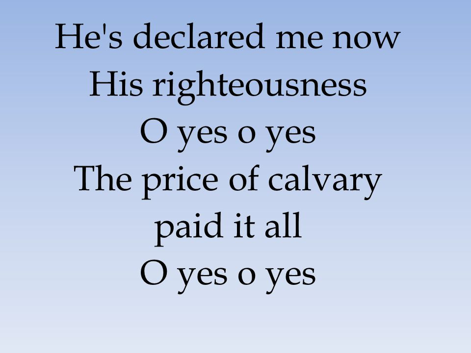 He s declared me now His righteousness O yes o yes