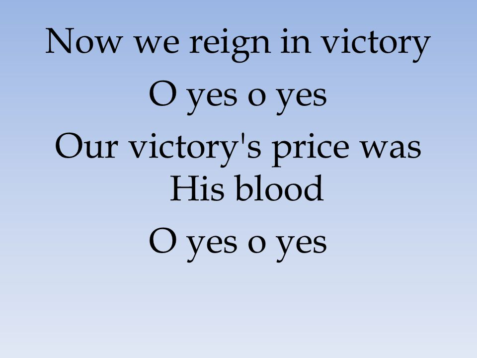 Our victory s price was His blood