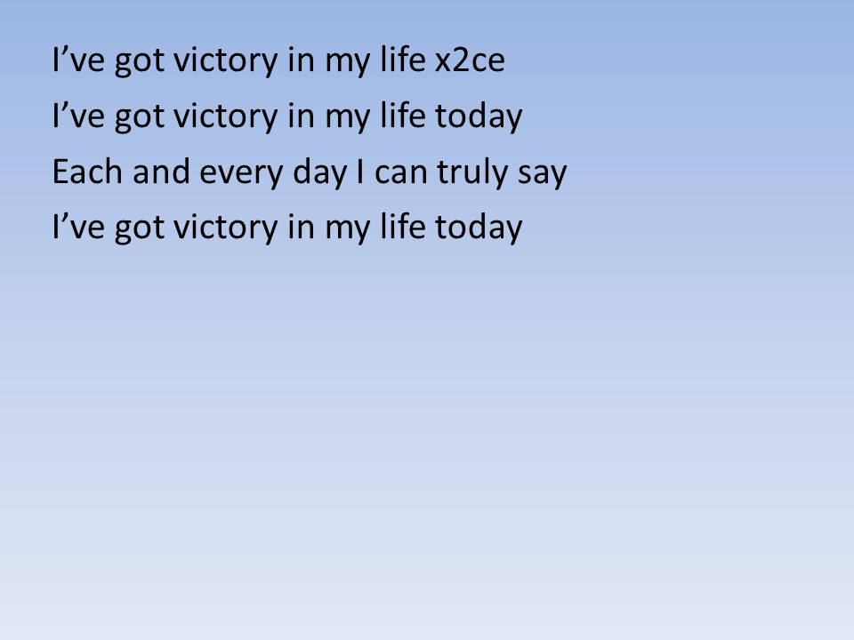 I've got victory in my life x2ce