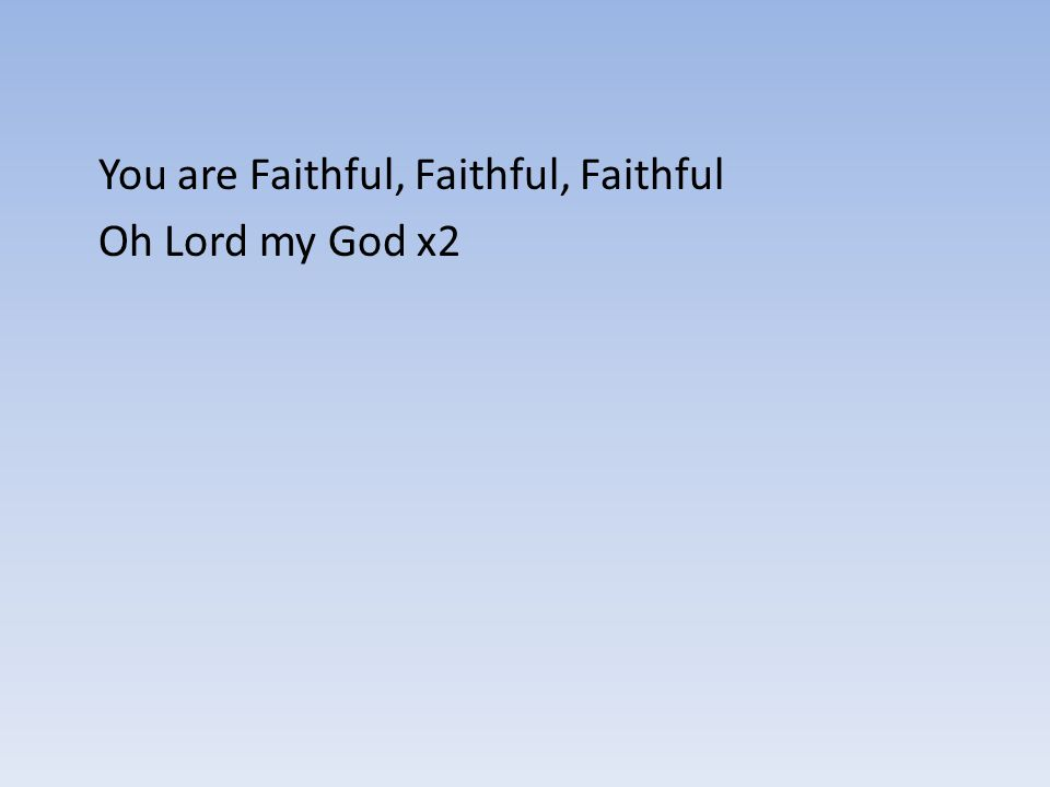 You are Faithful, Faithful, Faithful