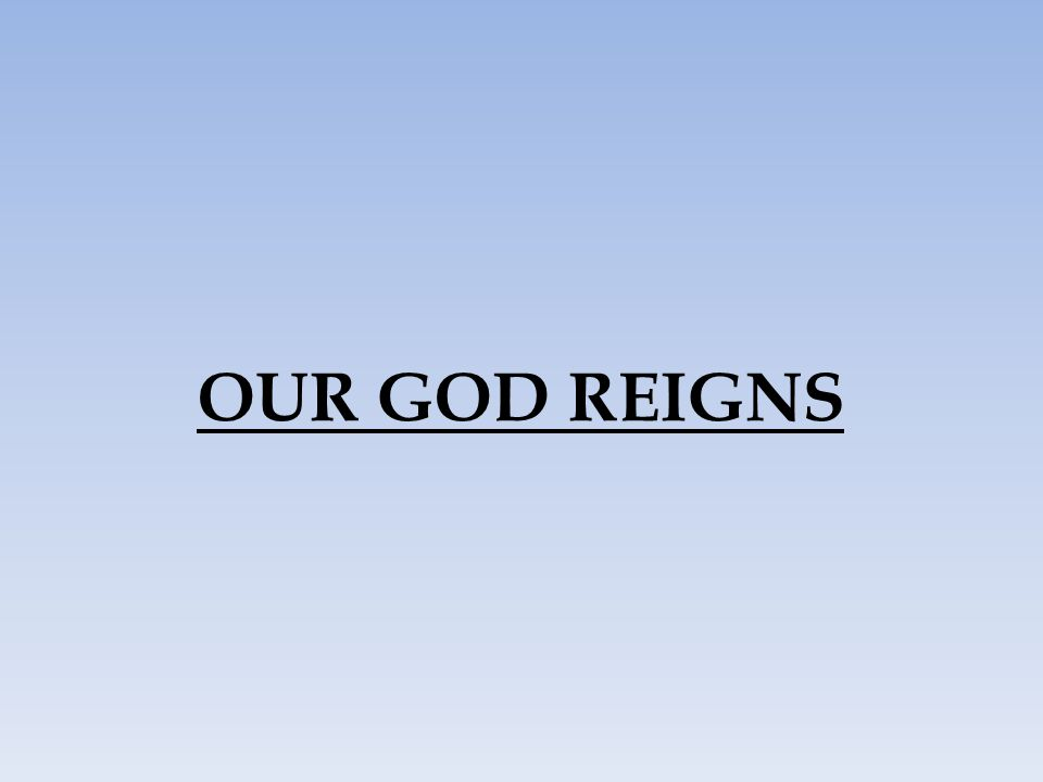 OUR GOD REIGNS 41
