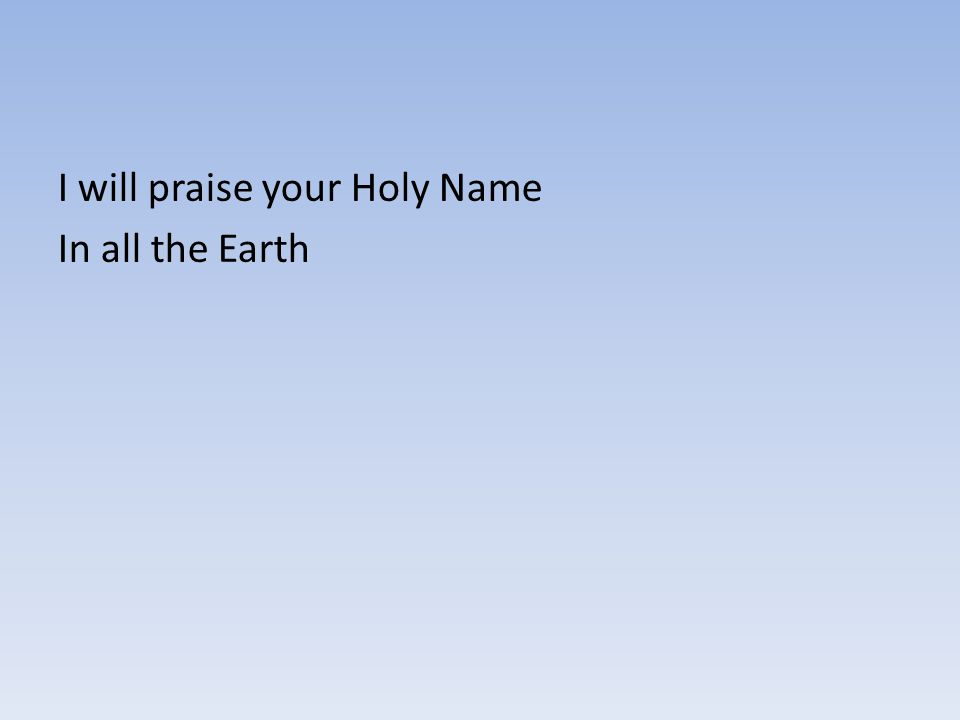 I will praise your Holy Name