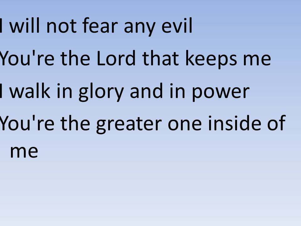 I will not fear any evil You re the Lord that keeps me.