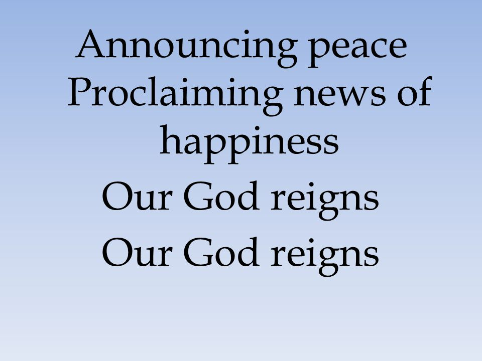 Announcing peace Proclaiming news of happiness