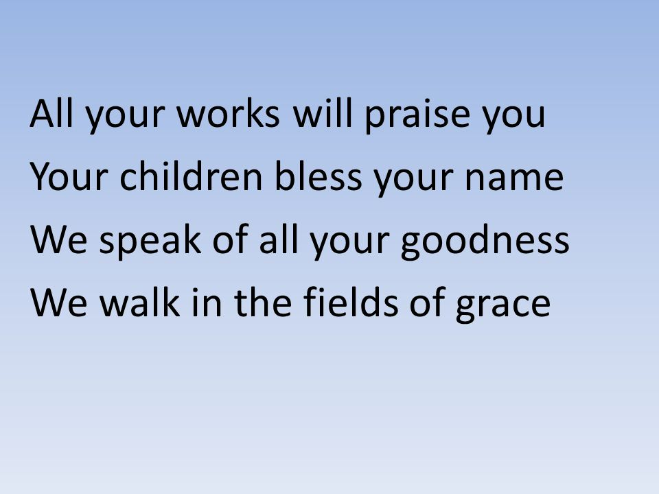 All your works will praise you