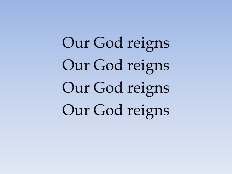 Our God reigns 44