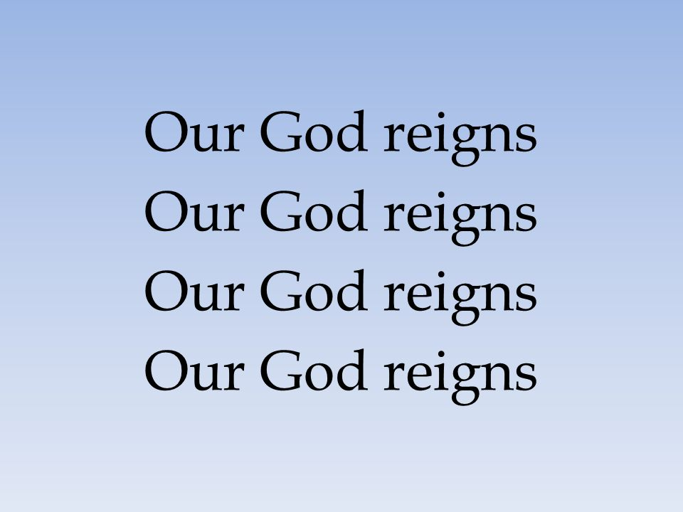Our God reigns 47