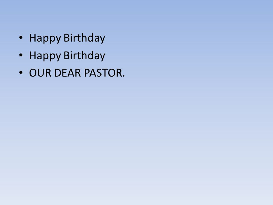 Happy Birthday OUR DEAR PASTOR.