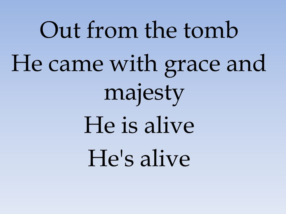 He came with grace and majesty