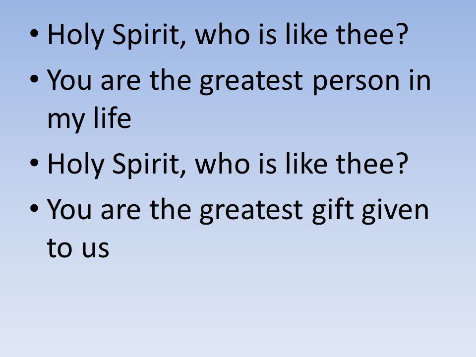Holy Spirit, who is like thee