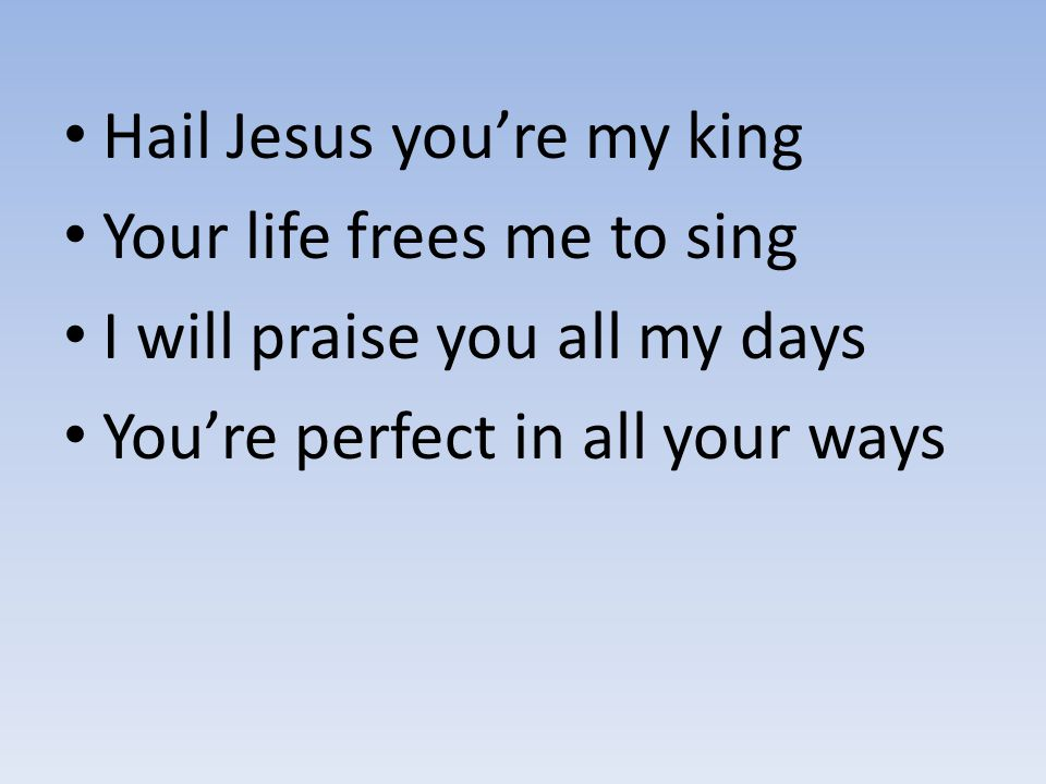 Hail Jesus you're my king
