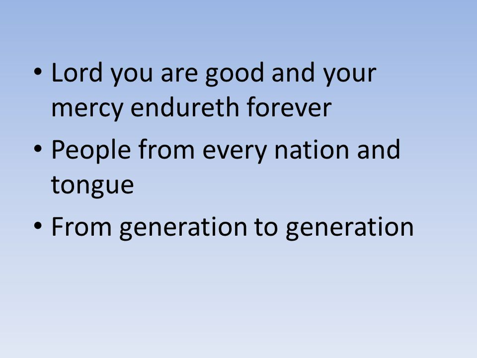 Lord you are good and your mercy endureth forever