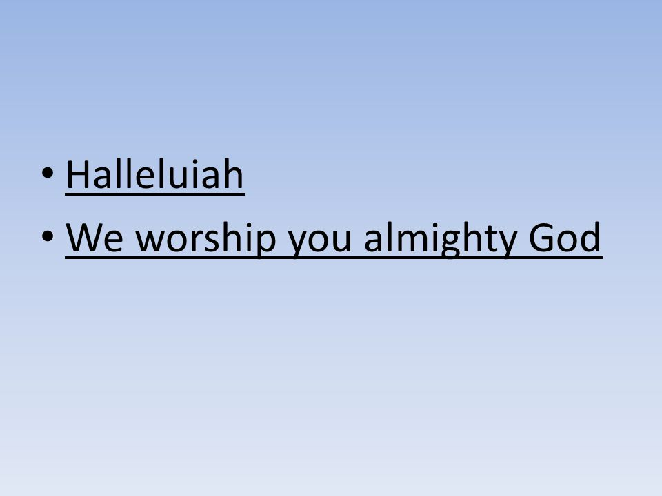 Halleluiah We worship you almighty God