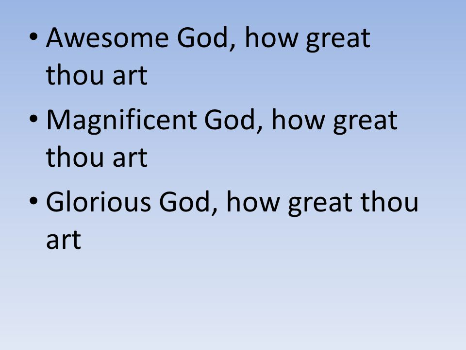 Awesome God, how great thou art
