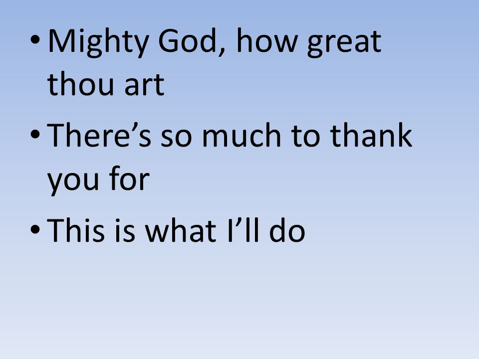 Mighty God, how great thou art