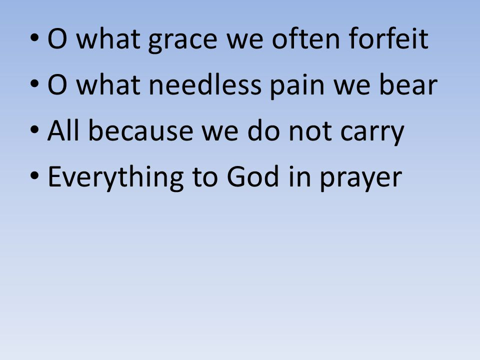 O what grace we often forfeit
