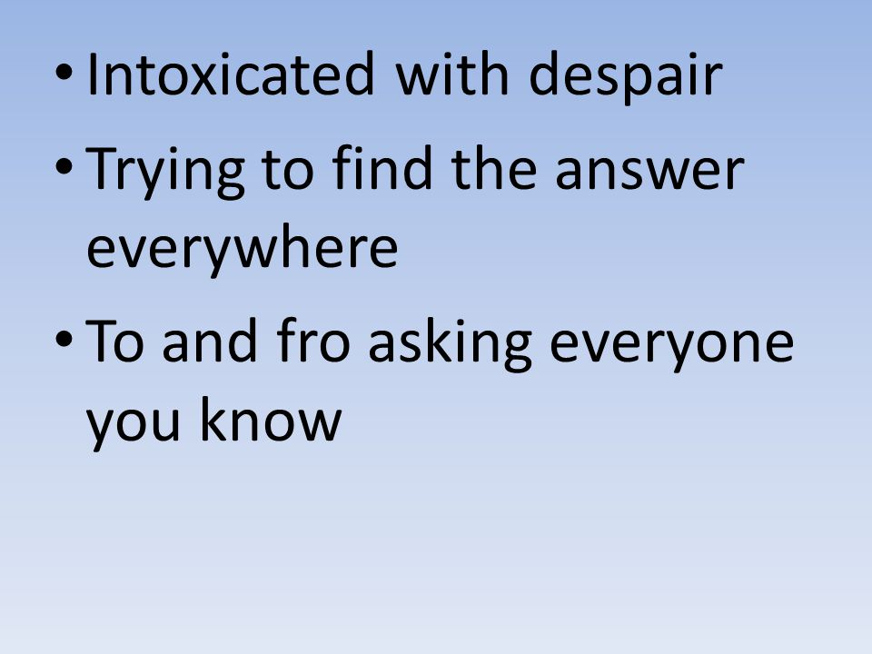 Intoxicated with despair