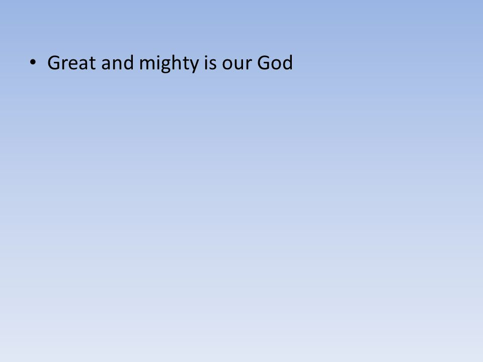 Great and mighty is our God