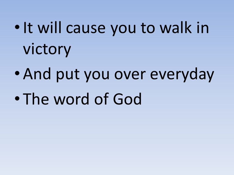 It will cause you to walk in victory