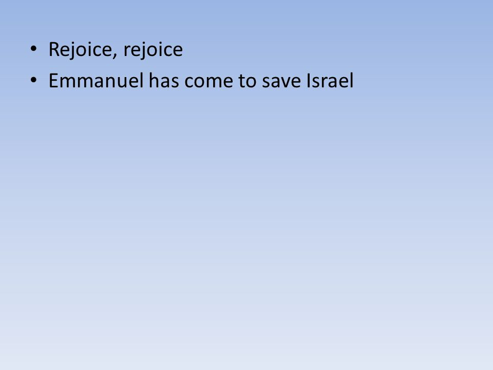 Rejoice, rejoice Emmanuel has come to save Israel