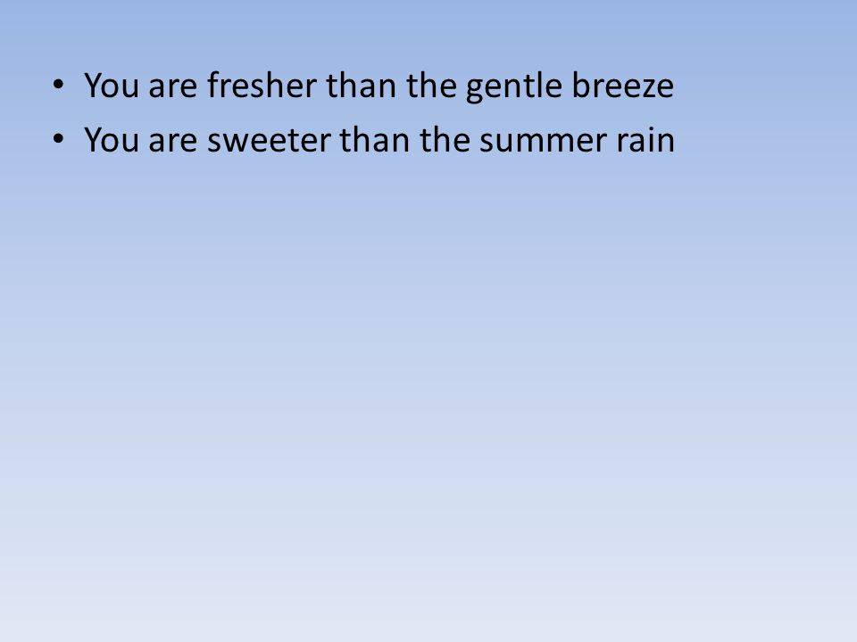 You are fresher than the gentle breeze