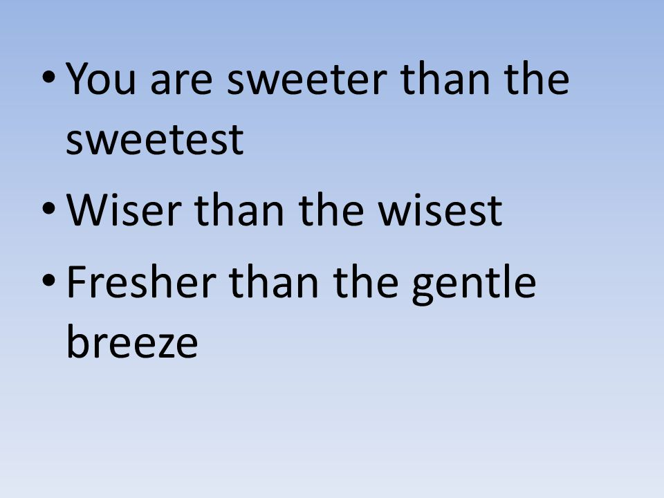 You are sweeter than the sweetest