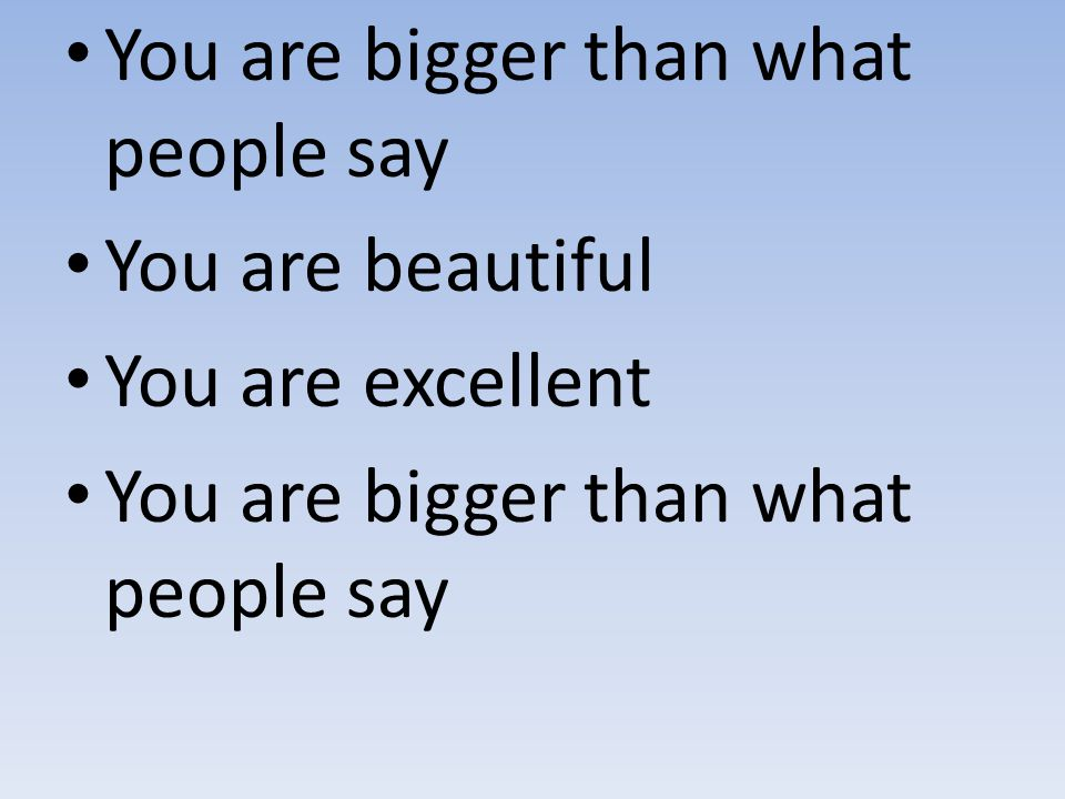 You are bigger than what people say