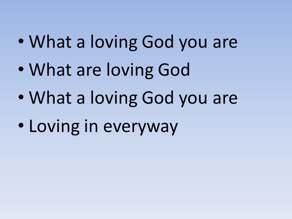 What a loving God you are