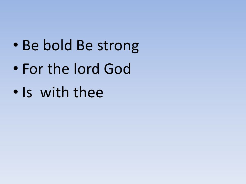 Be bold Be strong For the lord God Is with thee