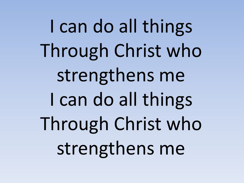 Through Christ who strengthens me
