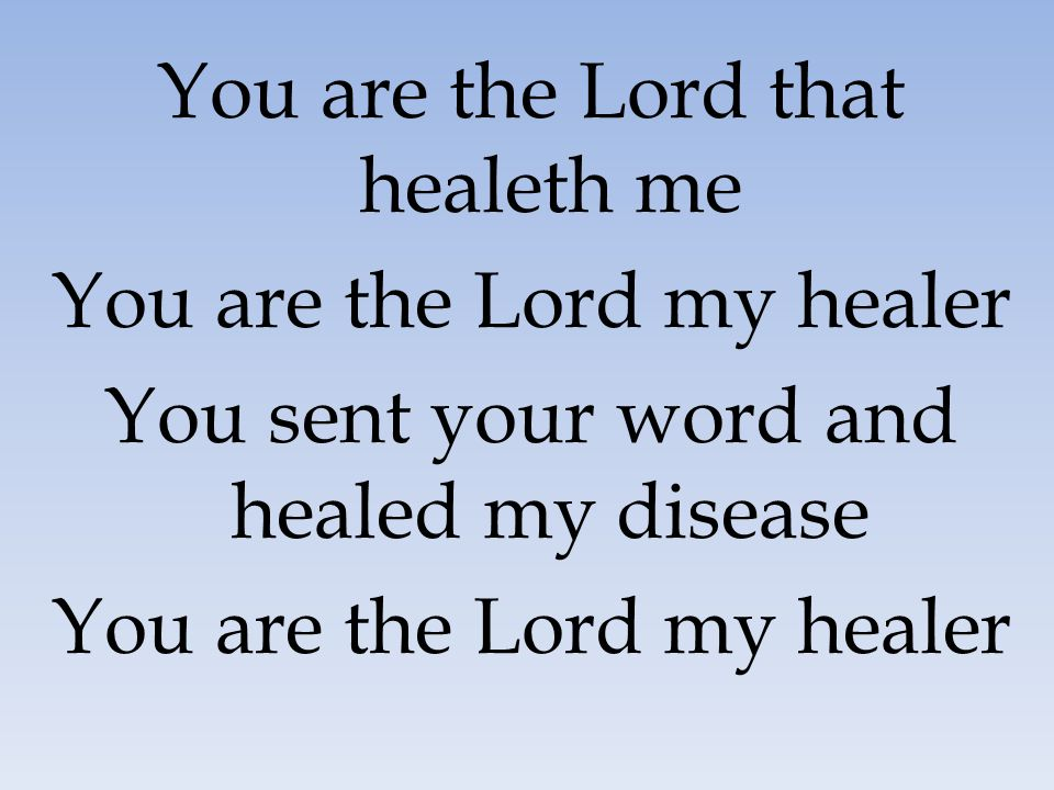You are the Lord that healeth me You are the Lord my healer