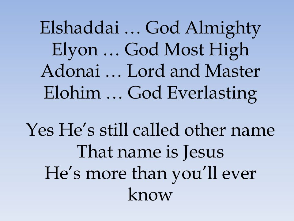 Elshaddai … God Almighty Elyon … God Most High