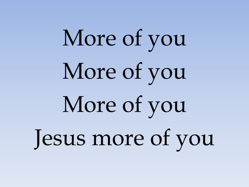 More of you Jesus more of you 76