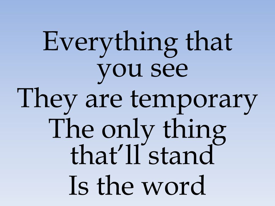Everything that you see They are temporary