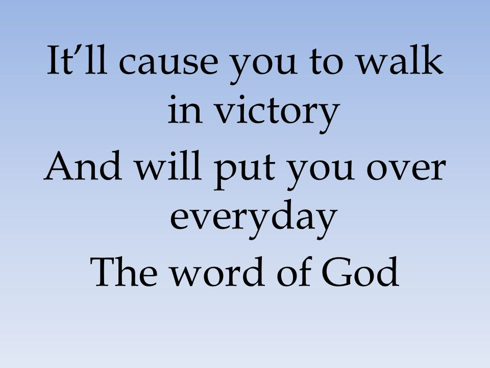 It'll cause you to walk in victory And will put you over everyday